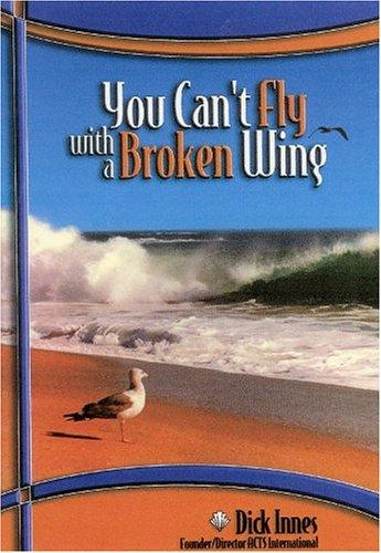 You Can't Fly With a Broken Wing by Dick Innes