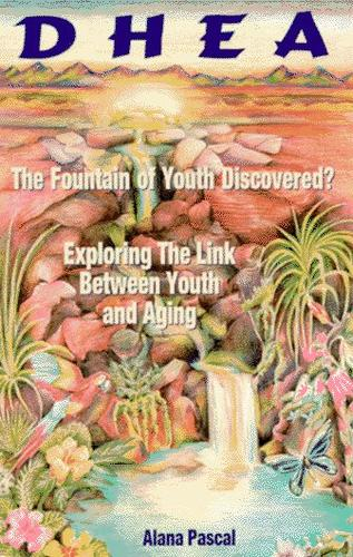 Dhea...                                                                    the Fountain of Youth Discovered: The Fountain of Youth Discovered  by Alana Pascal, Ana Pascal
