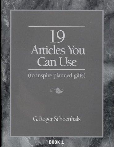 19 Articles You Can Use to Inspire Planned Gifts (19 Article, Book 1) by G. Roger Schoenhals
