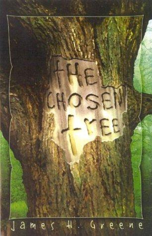 The Chosen Tree by James H. Greene