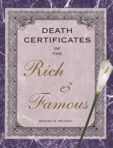 Death certificates of the rich and famous by Gerard H. Reinert