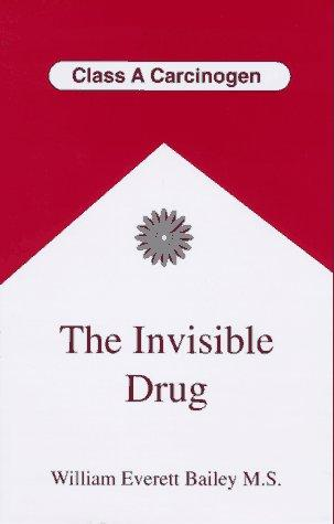 The invisible drug by William Everett Bailey