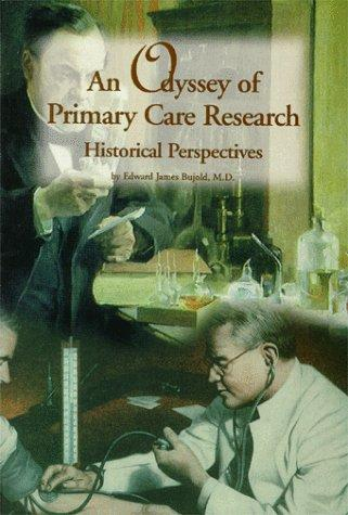 An Odyssey Of Primary Care Research Historical Perspectives by Edward James Bujold