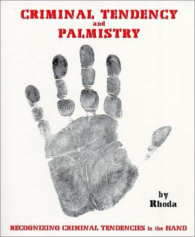 Criminal Tendency and Palmistry - Tendencies in the Hand by Rhoda