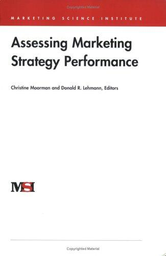 Assessing Marketing Strategy Performance (Marketing Science Institute (MSI)) by Christine Moorman and Donald R. Lehmann eds.