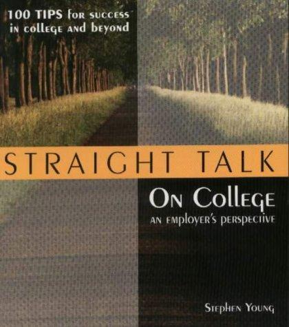 Straight Talk On College, An Employer's Perspective, 100 Tips for Success in College and Beyond by Stephan Young