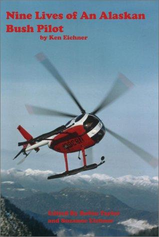 Nine Lives Of An Alaska Bush Pilot by Kenneth Eichner
