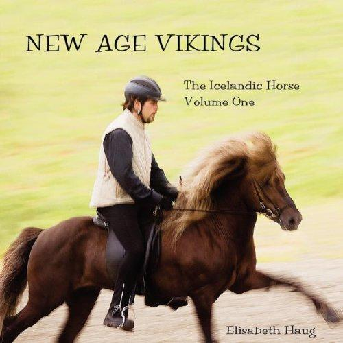 New Age Vikings, The Icelandic Horse. Volume One by Elisabeth, A Haug