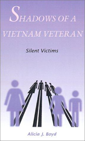 Shadows of a Vietnam veteran by Alicia J. Boyd