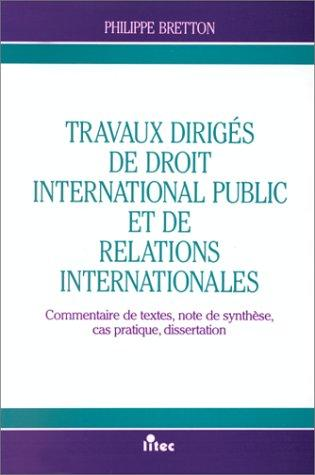 Travaux dirigés de droit international public et de relations internationales by Philippe Bretton