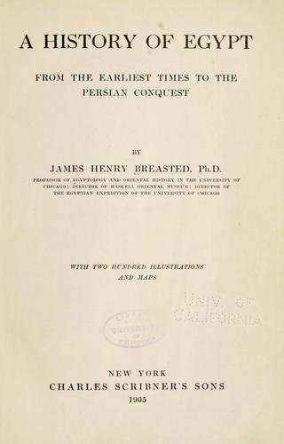 A history of Egypt, from the earliest times to the Persian conquest by James Henry Breasted