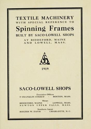 Textile machinery with special reference to spinning frames by Saco-Lowell Shops.