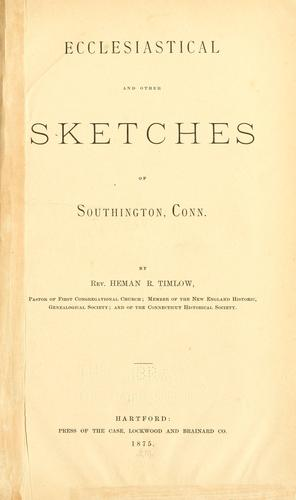 Ecclesiastical and Other Sketches of Southington, Conn by Heman Rowlee Timlow