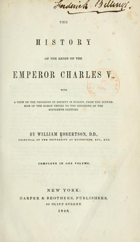 The history of the reign of the Emperor Charles v. with a view of the progress of society in Europe by William Robertson