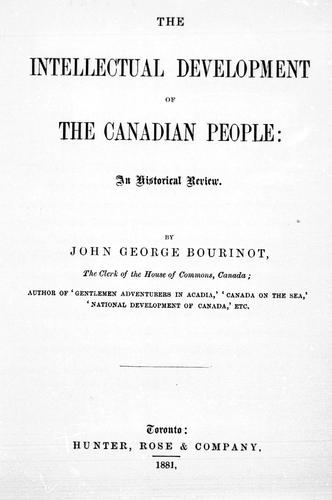 The intellectual development of the Canadian people by Bourinot, John George Sir