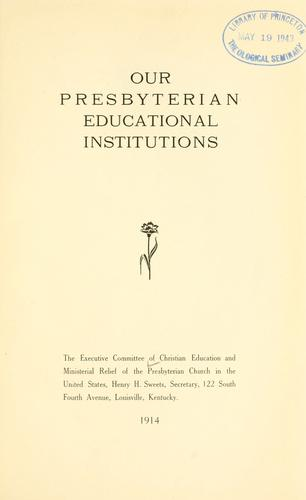 Our Presbyterian Educational institutions, [1913-1914] by Presbyterian Church in the U.S. Executive Committee of Christian Education and Ministerial Relief.