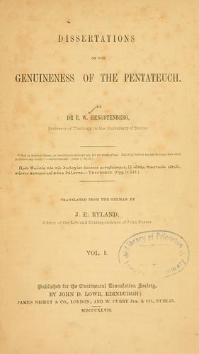 Dissertations on the genuineness of the Pentateuch /tr. from the German by J.E. Ryland by Ernst Wilhelm Hengstenberg