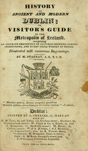 History of ancient and modern Dublin by M. Starrat