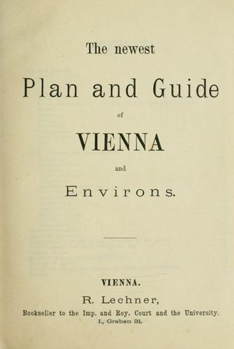 The newest plan and guide of Vienna and environs. by Lechner, R. publisher.