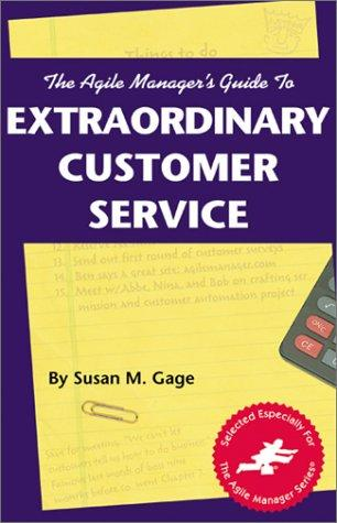 The agile manager's guide to extraordinary customer service by Susan M. Gage