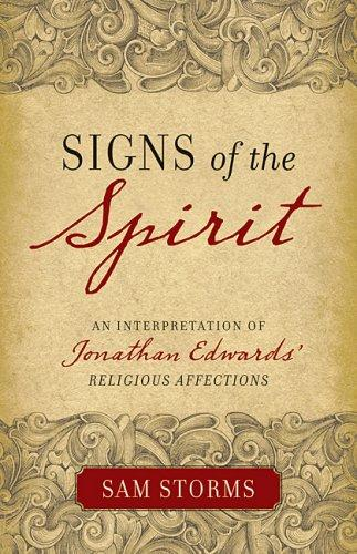 Signs of the Spirit: an Interpretation of Jonathan Edwards' Religious Affections by Storms, Sam