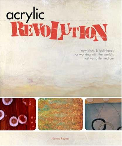 Image 0 of Acrylic Revolution: New Tricks and Techniques for Working with the World's Most
