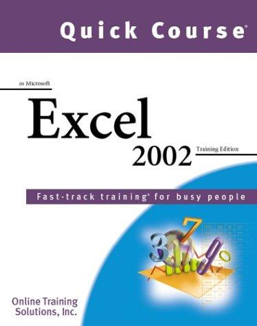 Quick Course in Microsoft Excel 2002 by Online Training Solutions Inc.