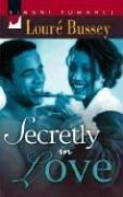 Secretly In Love by Loure Bussey