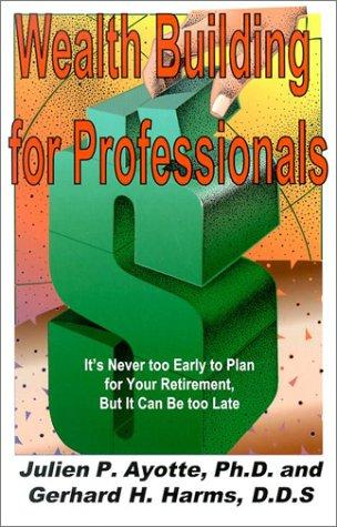 Wealth building for professionals by Julien P. Ayotte