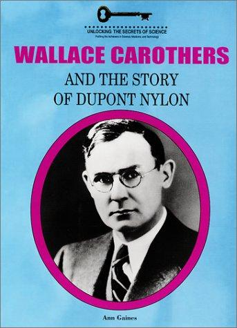 Wallace Carothers and the story of DuPont nylon by Ann Gaines