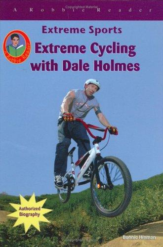 Extreme Cycling With Dale Holmes (Robbie Readers) by Bonnie Hinman
