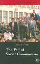 FALL OF SOVIET COMMUNISM, 1985-1991 by Jeremy Smith